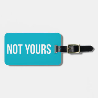 Not Yours Personalized Luggage Tag