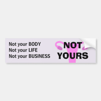 NOT YOURS Pro-Choice Bumper Sticker