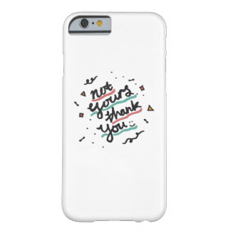 Not Yours, Thank You Barely There iPhone 6 Case
