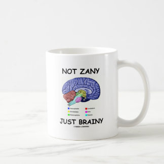Not Zany Just Brainy (Brain Anatomy Humor) Coffee Mug