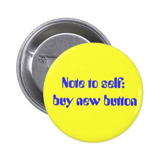 Nota al uno mismo: compre el nuevo botón pin redondo de 2 pulgadas