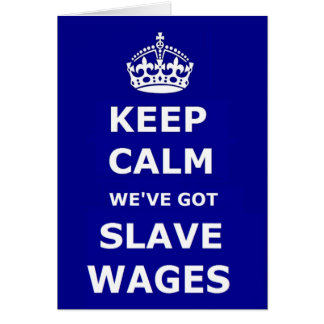 Note Card Keep Calm We've Got Slave Wages