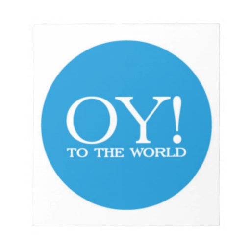 Note Pad - OY TO THE WORLD! (choose size!)