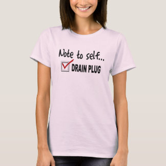 Note to self... Check Drain Plug - funny boating T-Shirt