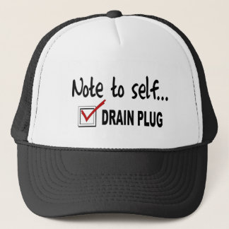 Note to self... Check Drain Plug - funny boating Trucker Hat