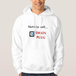 Note to self...Drain Plug Hoodie