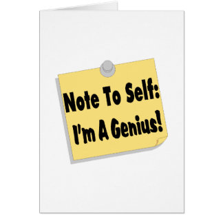 Note To Self Im A Genius Card