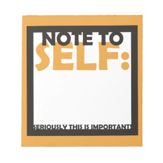 Note To Self - seriously this is important Memo Notepad