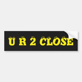 Note to Tailgaters U R 2 CLOSE Car Bumper Sticker