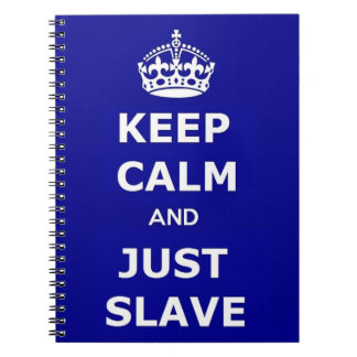 Notebook Keep Calm and Just Slave