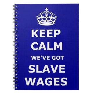 Notebook Keep Calm We've Got Slave Wages