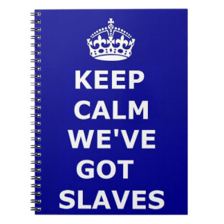 Notebook Keep Calm We've Got Slaves
