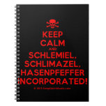 [Skull crossed bones] keep calm and schlemiel, schlimazel, hasenpfeffer incorporated!  Notebooks