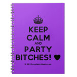 [Crown] keep calm and party bitches! [Love heart]  Notebooks