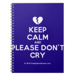 [Broken heart] keep calm and please don't cry  Notebooks