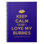 [Two hearts] keep calm cuse i love my bubbies  Notebooks