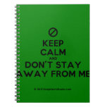[No sign] keep calm and don't stay away from me  Notebooks