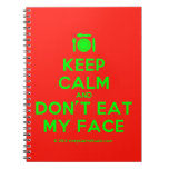 [Cutlery and plate] keep calm and don't eat my face  Notebooks