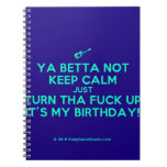 [Electric guitar] ya betta not keep calm just turn tha fuck up it's my birthday!  Notebooks