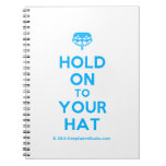 [Crown upside down] hold on to your hat  Notebooks