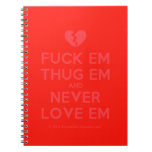 [Broken heart] fuck em thug em and never love em  Notebooks