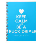 [Love heart] keep calm and be a truck driver  Notebooks