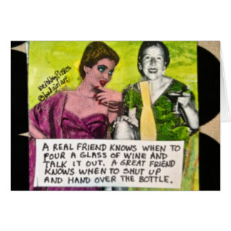 NOTECARD-A REAL FRIEND KNOWS WHEN TO POUR A GLASS CARD
