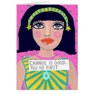 NOTECARD-CHANGE IS GOOD...YOU GO FIRST. CARD