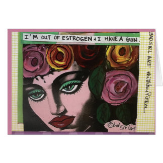 Notecard-I am out of estrogen and I have a gun. Card