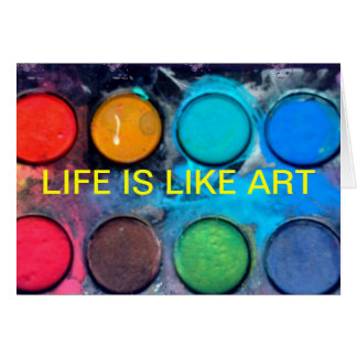 NOTECARD-LIFE IS LIKE ART CARD