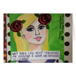 NOTECARD-WHY DOES LIFE KEEP TEACHING ME LESSONS CARD