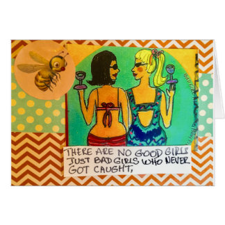 Notecards-there are no good girls. Just Bad Girls Card