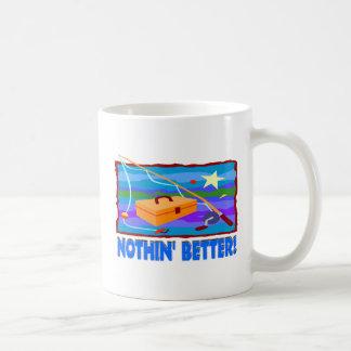 Nothin Better Than Fishing Coffee Mug
