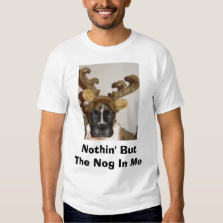 Nothin' But The Nog In Me T-shirt