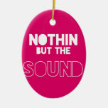 NOTHIN BUT THE SOUND CHRISTMAS ORNAMENT