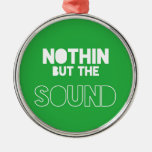 NOTHIN BUT THE SOUND CHRISTMAS ORNAMENTS