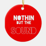 NOTHIN BUT THE SOUND CHRISTMAS TREE ORNAMENT