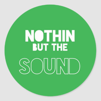 NOTHIN BUT THE SOUND CLASSIC ROUND STICKER