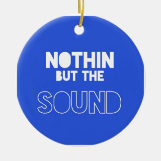 NOTHIN BUT THE SOUND Double-Sided CERAMIC ROUND CHRISTMAS ORNAMENT