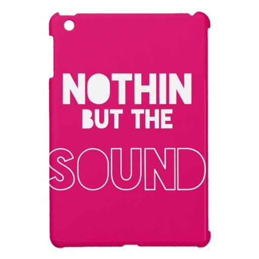 NOTHIN BUT THE SOUND iPad MINI CASES