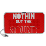 NOTHIN BUT THE SOUND iPhone SPEAKER