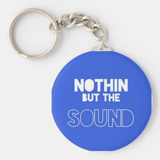 NOTHIN BUT THE SOUND KEY CHAINS