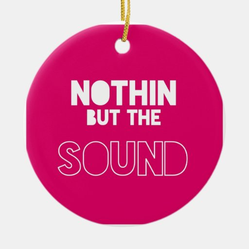 NOTHIN BUT THE SOUND ORNAMENT