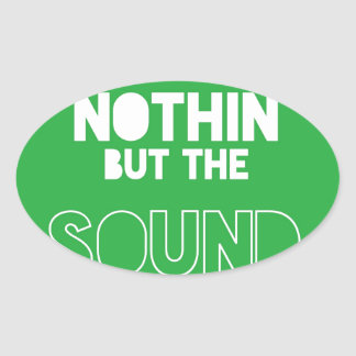 NOTHIN BUT THE SOUND OVAL STICKER