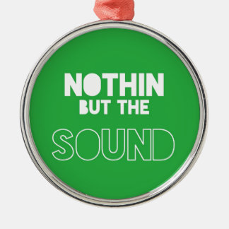 NOTHIN BUT THE SOUND ROUND METAL CHRISTMAS ORNAMENT