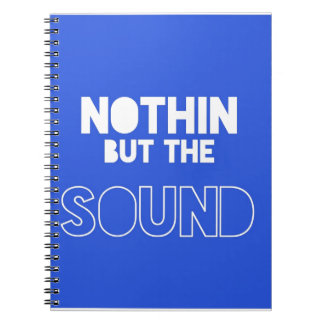 NOTHIN BUT THE SOUND SPIRAL NOTEBOOK