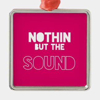 NOTHIN BUT THE SOUND SQUARE METAL CHRISTMAS ORNAMENT