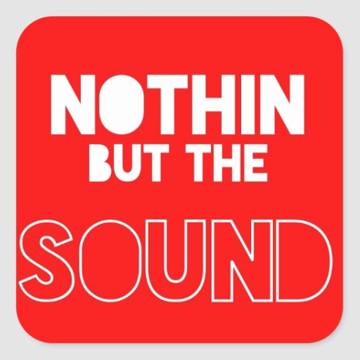 NOTHIN BUT THE SOUND SQUARE STICKER