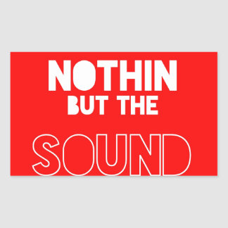 NOTHIN BUT THE SOUND RECTANGULAR STICKERS