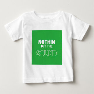 NOTHIN BUT THE SOUND T SHIRTS